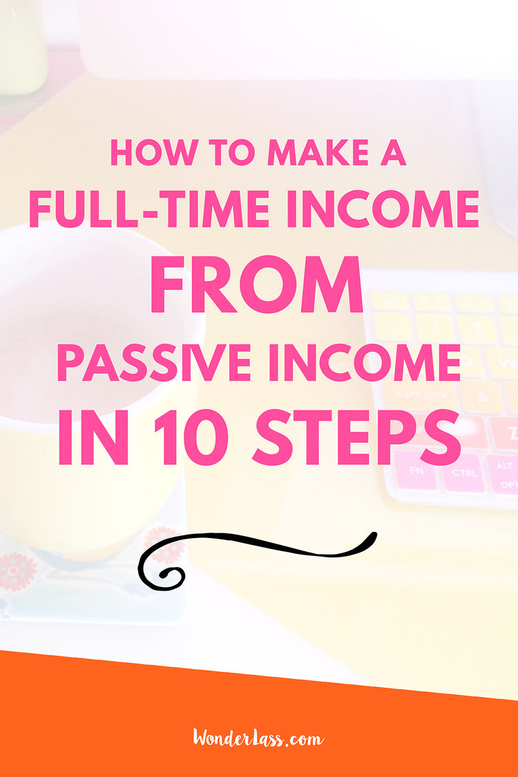 How to Make a Full-Time Income From Passive Income in 10 Steps | how to make passive income online | wonderlass
