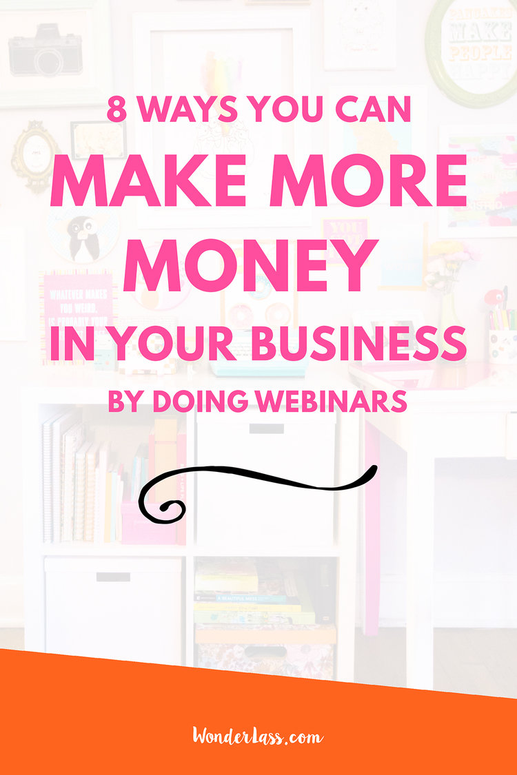 8 Ways You Can Make More Money in Your Business by Doing Webinars | Learn all the ways that doing webinars can grow your business! | Wonderlass