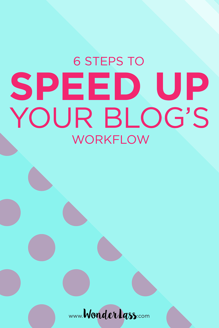 6 Steps to Speed up Your Blog's Workflow | Want to create blog content faster? This post is for you! | Wonderlass
