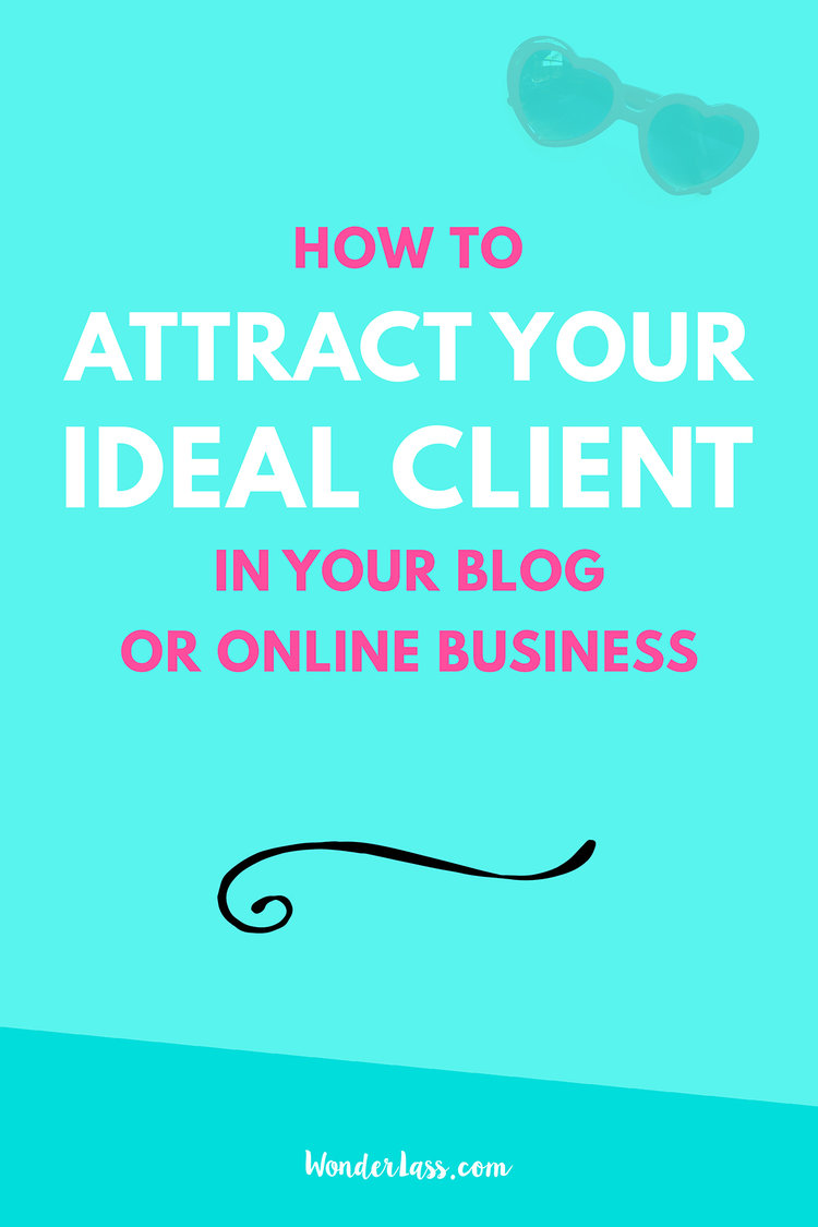 How to Attract Your Ideal Client in Your Blog + Biz | Wondering how you can effortlessly attract your dream customers? Check out this post! | Wonderlass