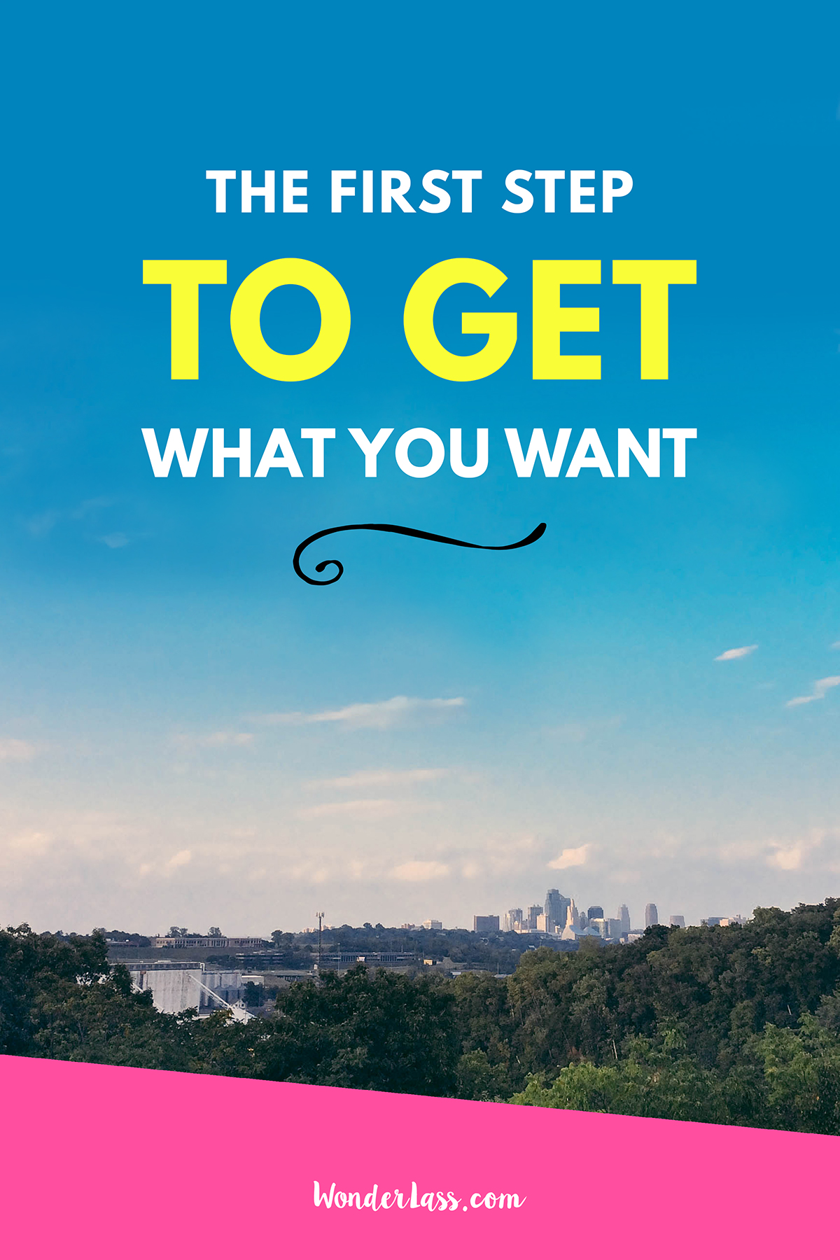 How to take the first step to get what you WANT! Don't just think about it- make it happen.