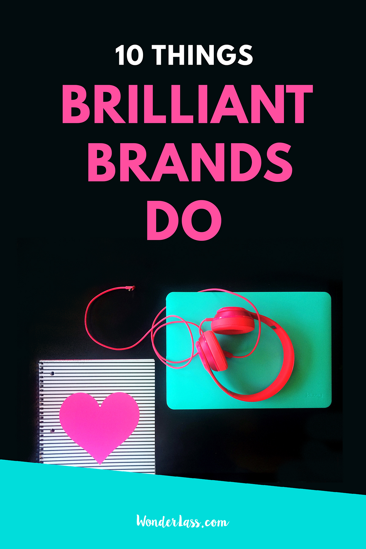 10 Things Brilliant Brands Do | If you want to stand out online and create an amazing brand, check out this blog post to see what brilliant brands do! | Wonderlass
