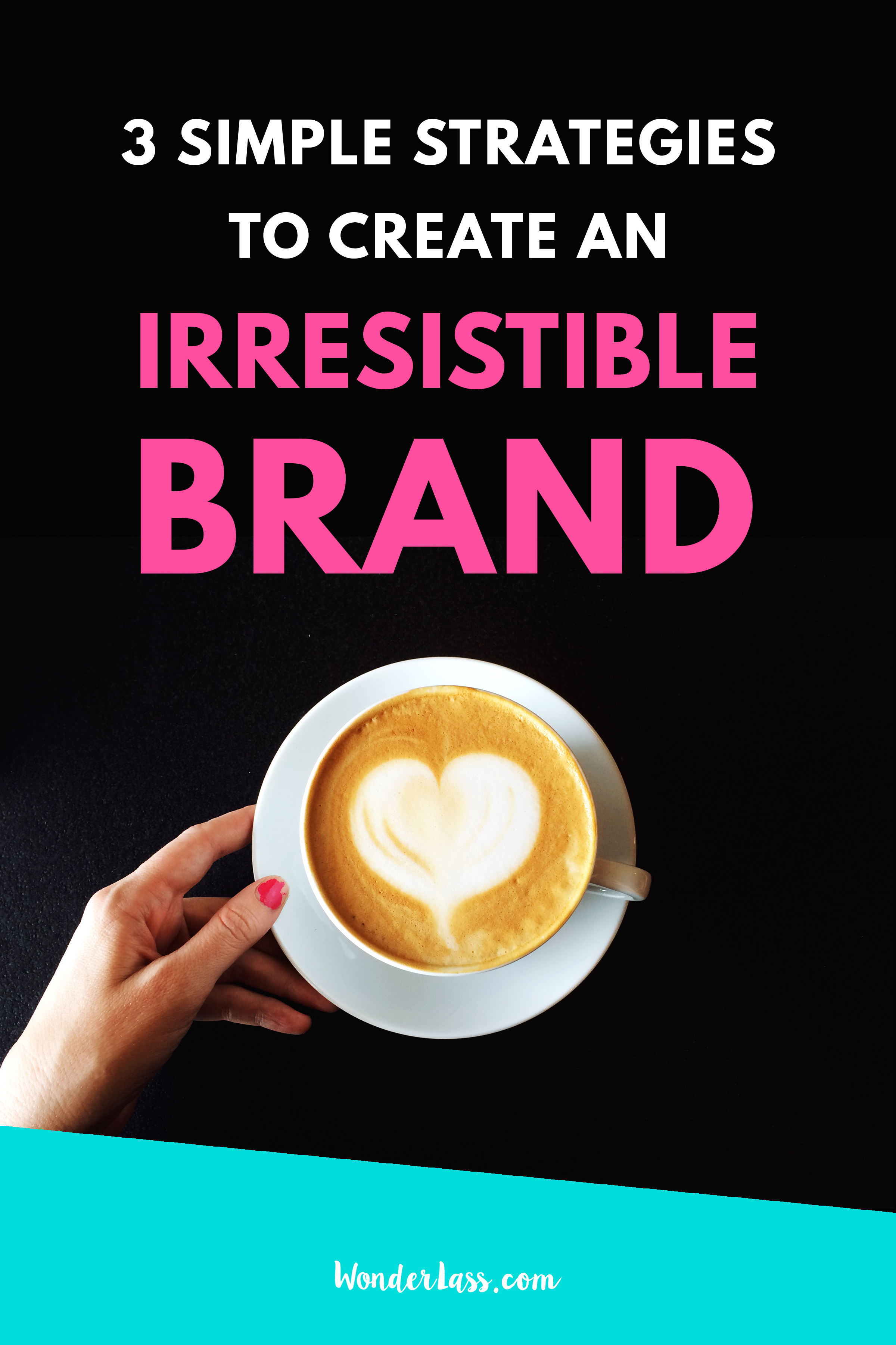 3 Simple Strategies to Create an Irresistible Brand | Check out this blog post if you'd like to effortlessly attract your dream customers with 3 simple strategies | Wonderlass