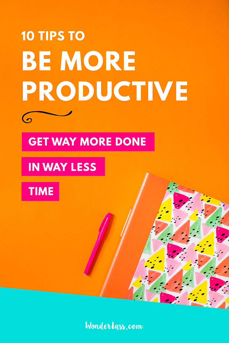 10 Tips to be Ultra Productive | Wondering how you can get everything done, be more productive and create a schedule? Check out this blog post! | Wonderlass
