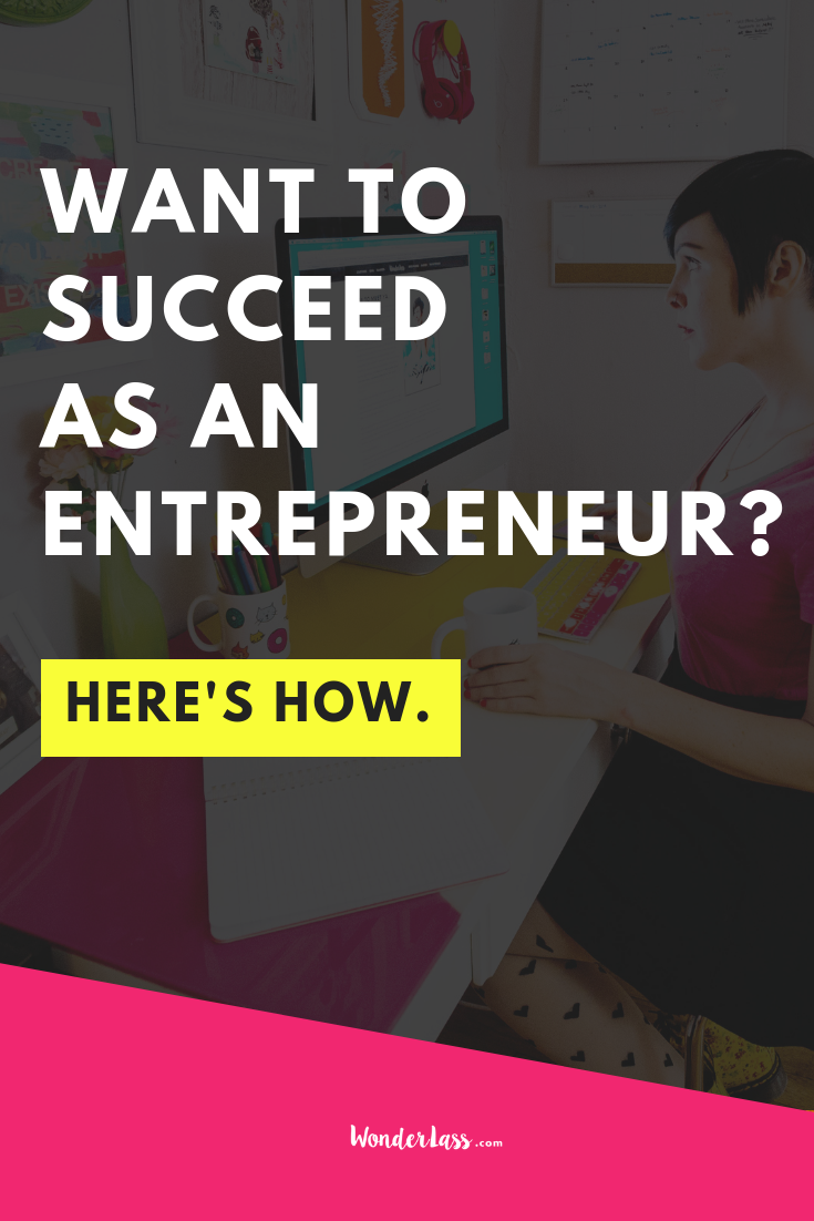 Want to Succeed as an Entrepreneur? Here's How.