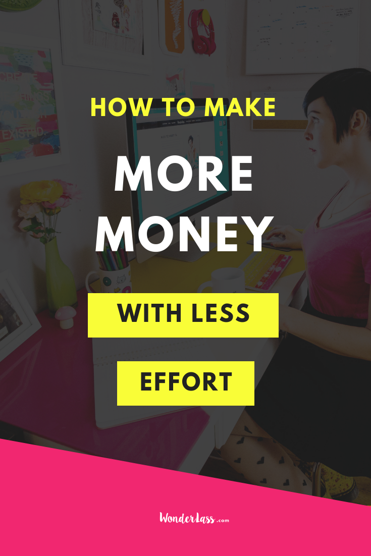 How to Make More Money with Less Effort