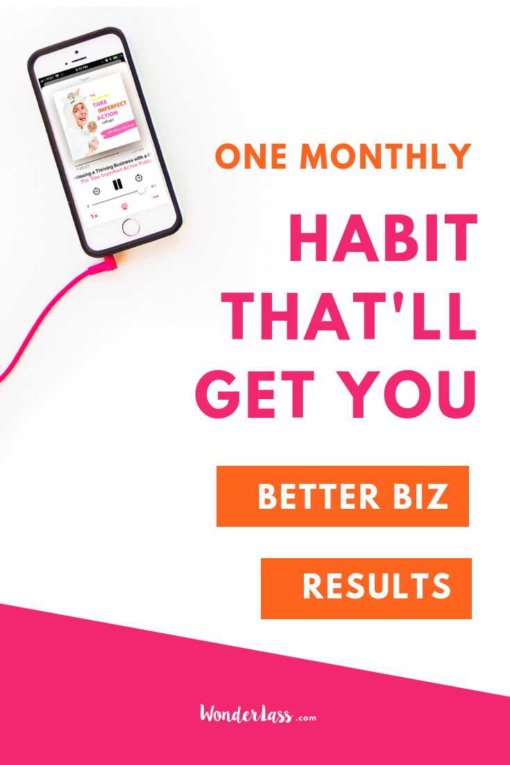 One Monthly Habit That'll Get You Better Biz Results