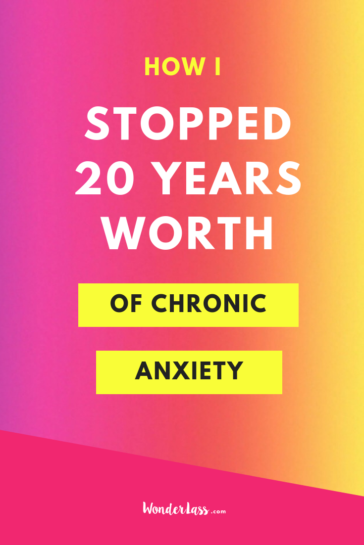 How I Stopped 20 Years Worth of Chronic Anxiety