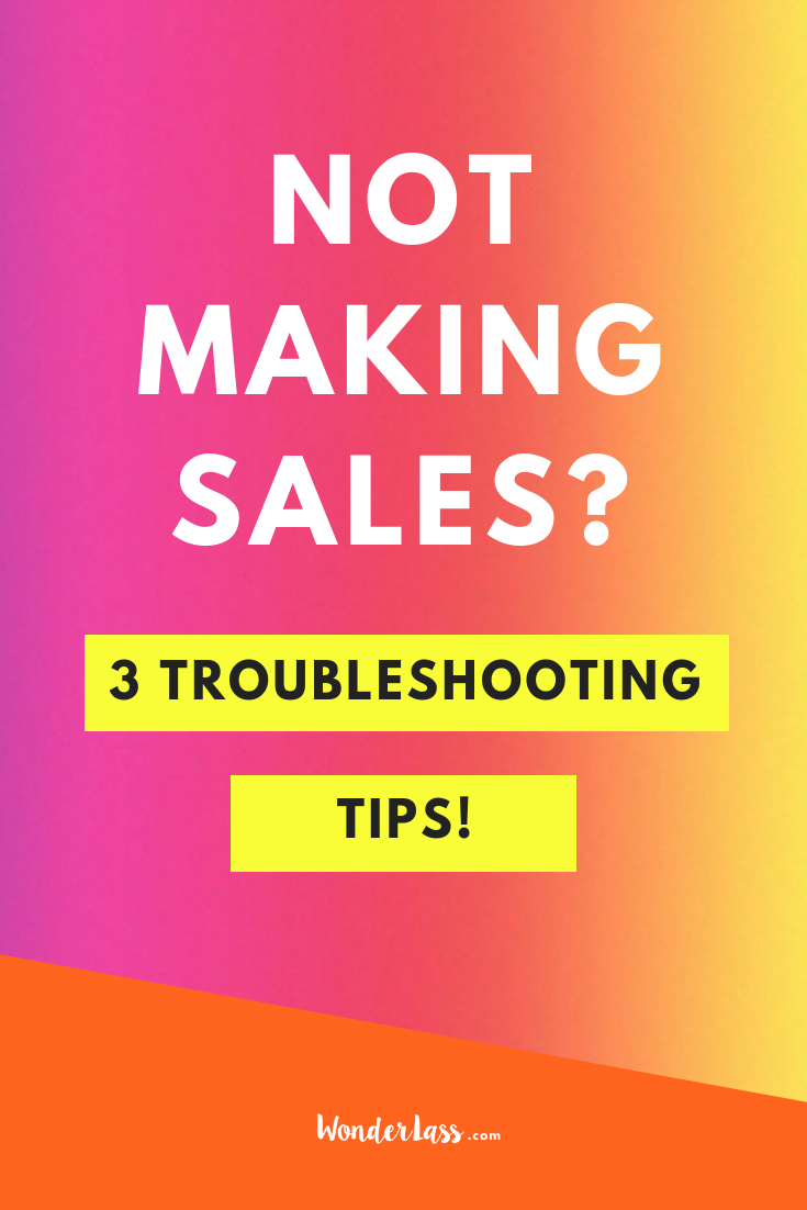 Not Making Sales? (3 Troubleshooting Tips!)