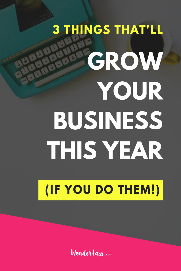 3 Things That'll Grow Your Business This Year (IF You do Them!)