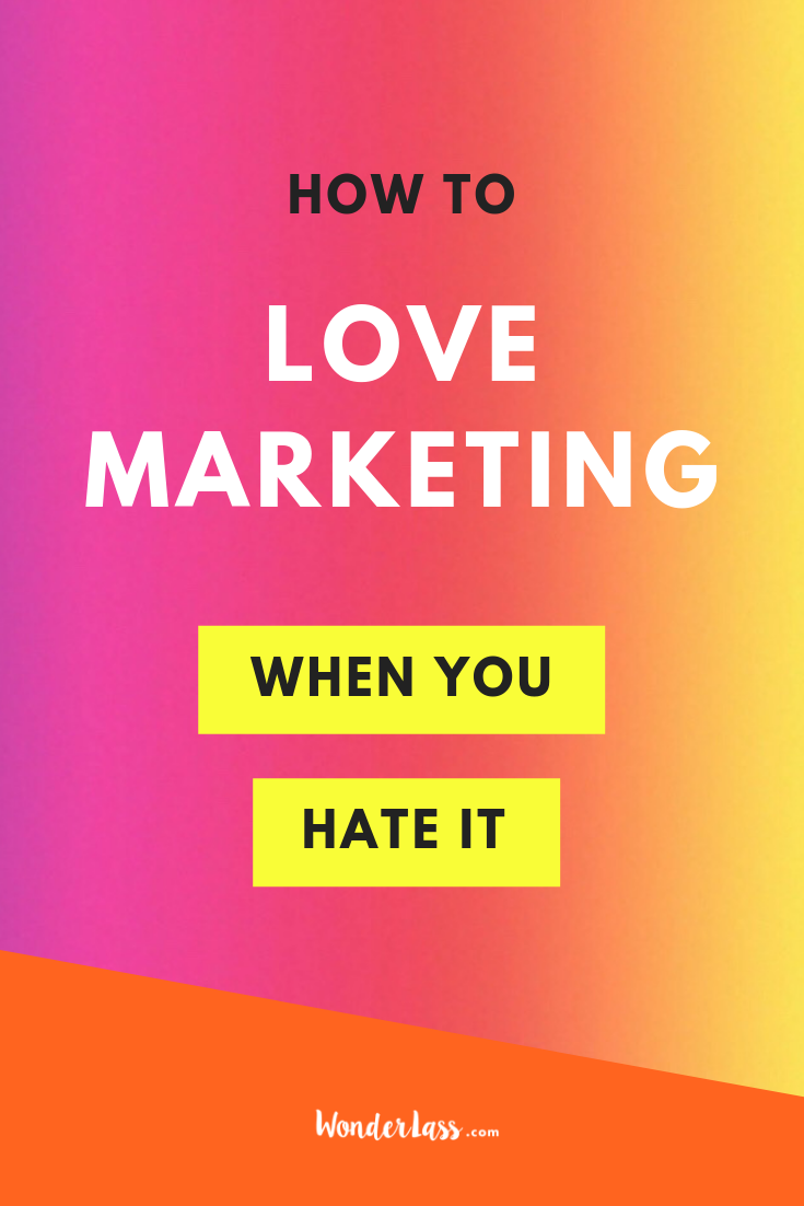 How to Love Marketing (When You Hate It)