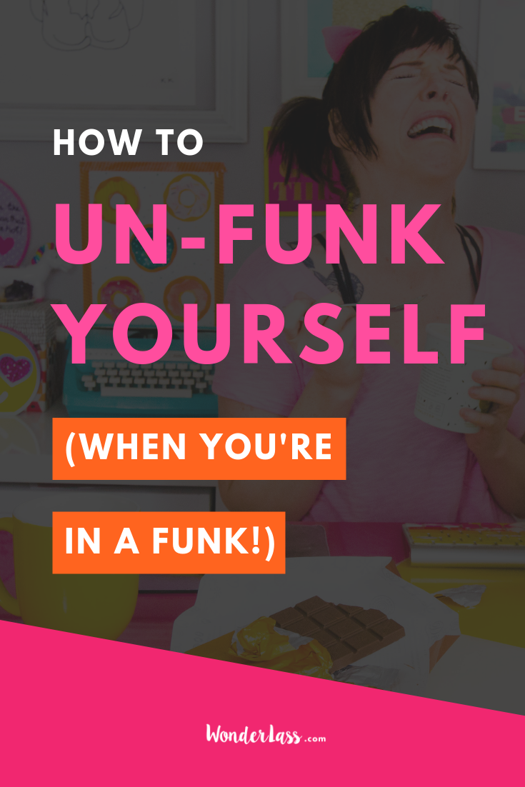 How to un-FUNK Yourself (When You're In a Funk!)