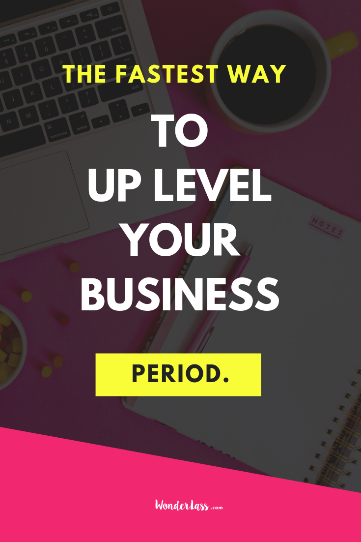 The Fastest Way to Up Level Your Business Period.png