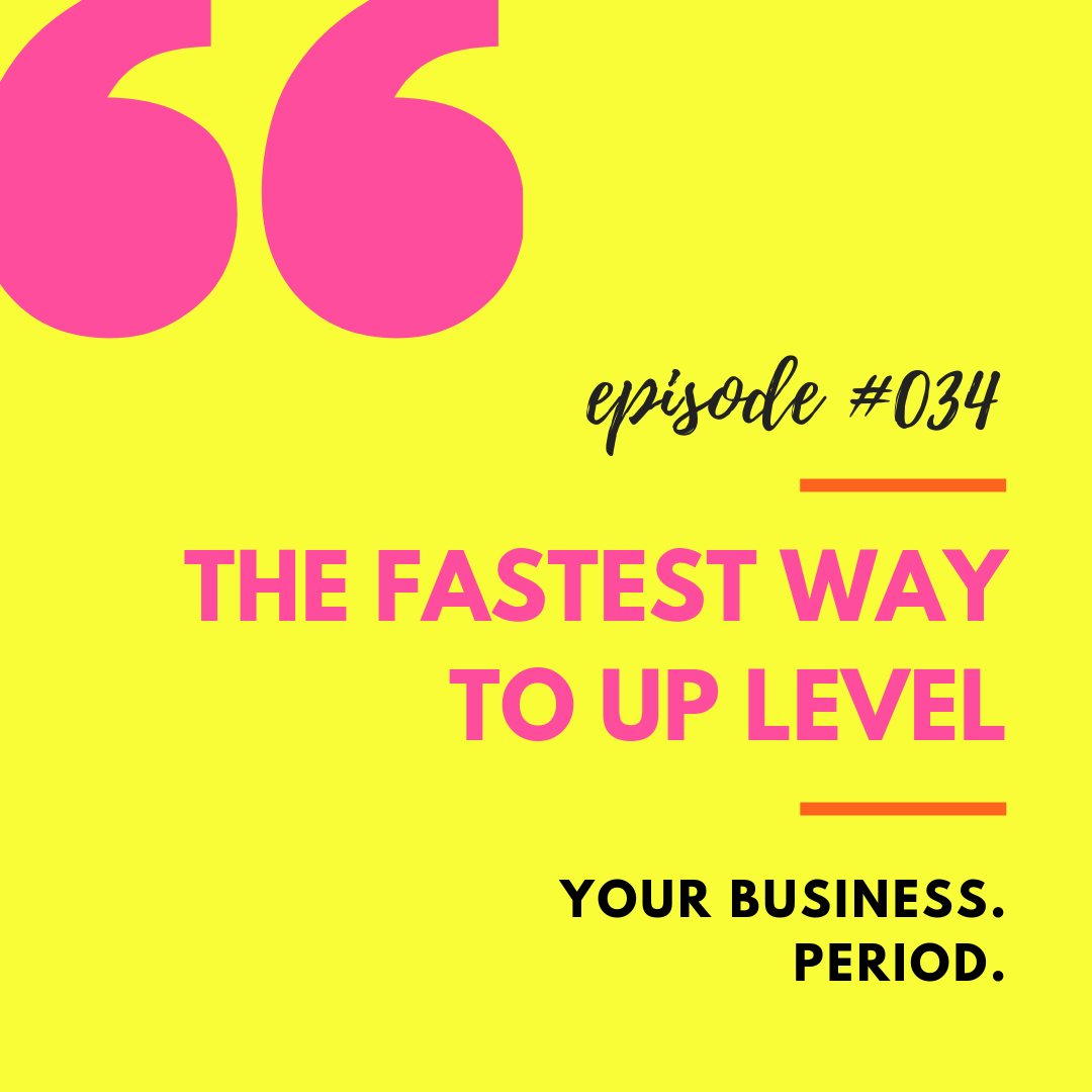 The Fastest Way to Up Level Your Business.png
