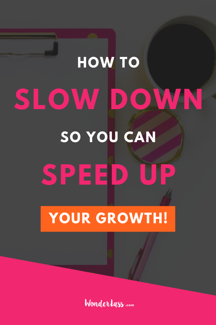 How to slow down in your business so that you can speed up