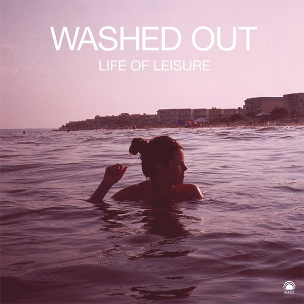 Washed_Out_-_Life_Of_Leisure.jpg