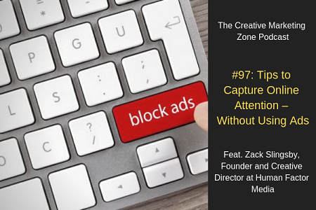 The Creative Marketing Zone Podcast - Tips to Capture Online Attention - Without Using Ads - Feat Zack Slingsby of Human Factor Media.png