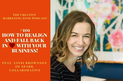 Episode 101 - The Creative Marketing Zone Podcast - How to Realign and Fall Back in Love With Your Business - Feat Linsi Brownson of Spark Collaborative.jpg