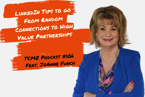 LinkedIn Tips to Go From Random Connections to High Value Partnerships - Joanne Funch - LinkedIn For Business - The Creative Marketing Zone Podcast.png