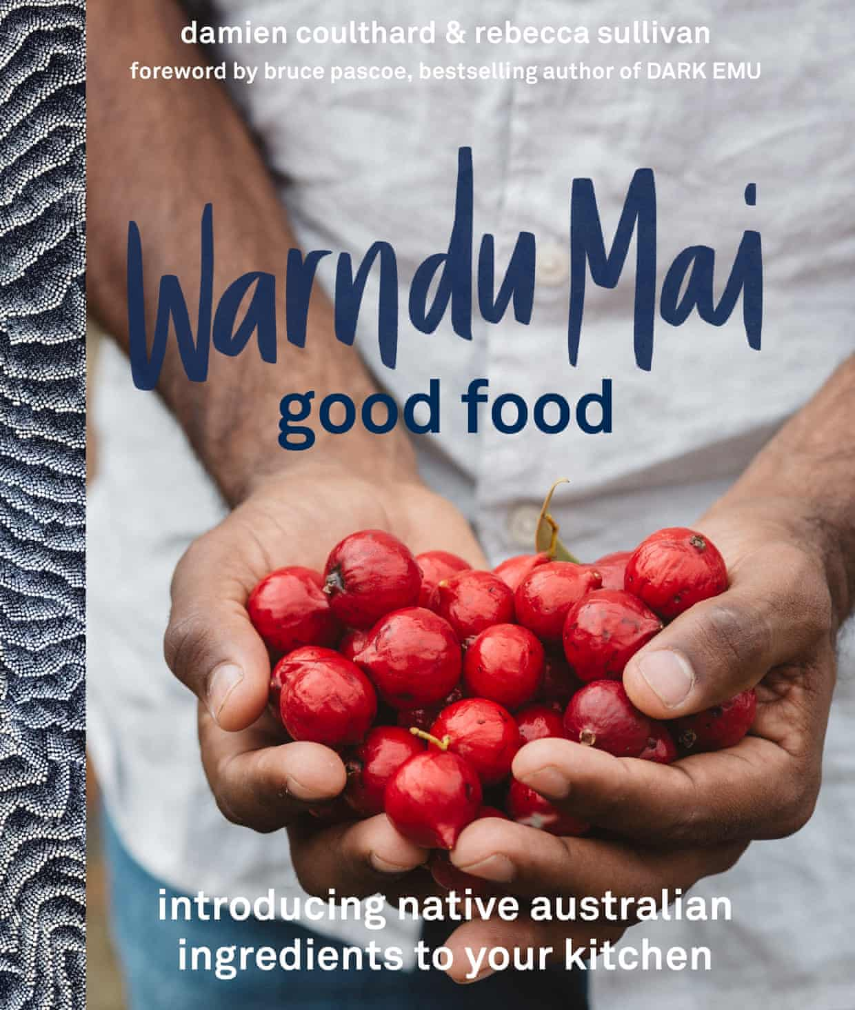 Warndu Mai (Good Food) by Rebecca Sullivan and Damien Coulthard (Hachette Australia, $45). Photograph: Hachette Australia