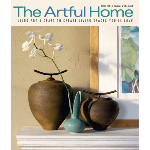 The Artful Home: Using Art and Craft to Create Living Spaces You'll Love