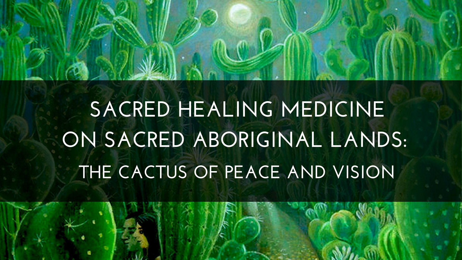 Sacred Healing Medicine on Sacred Aboriginal Lands: The Cactus of Peace and Vision
