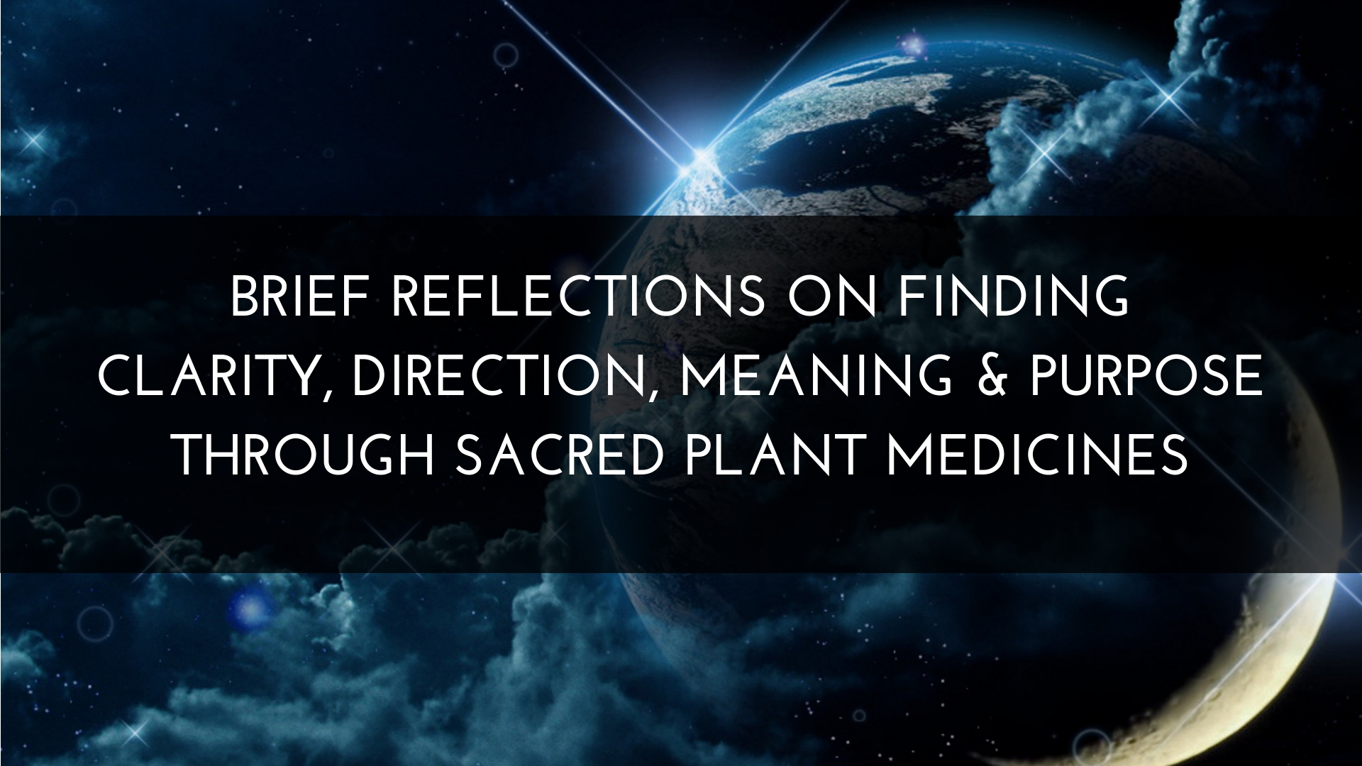 Brief Reflections On Finding Clarity, Direction, Meaning & Purpose Through Sacred Plant Medicines