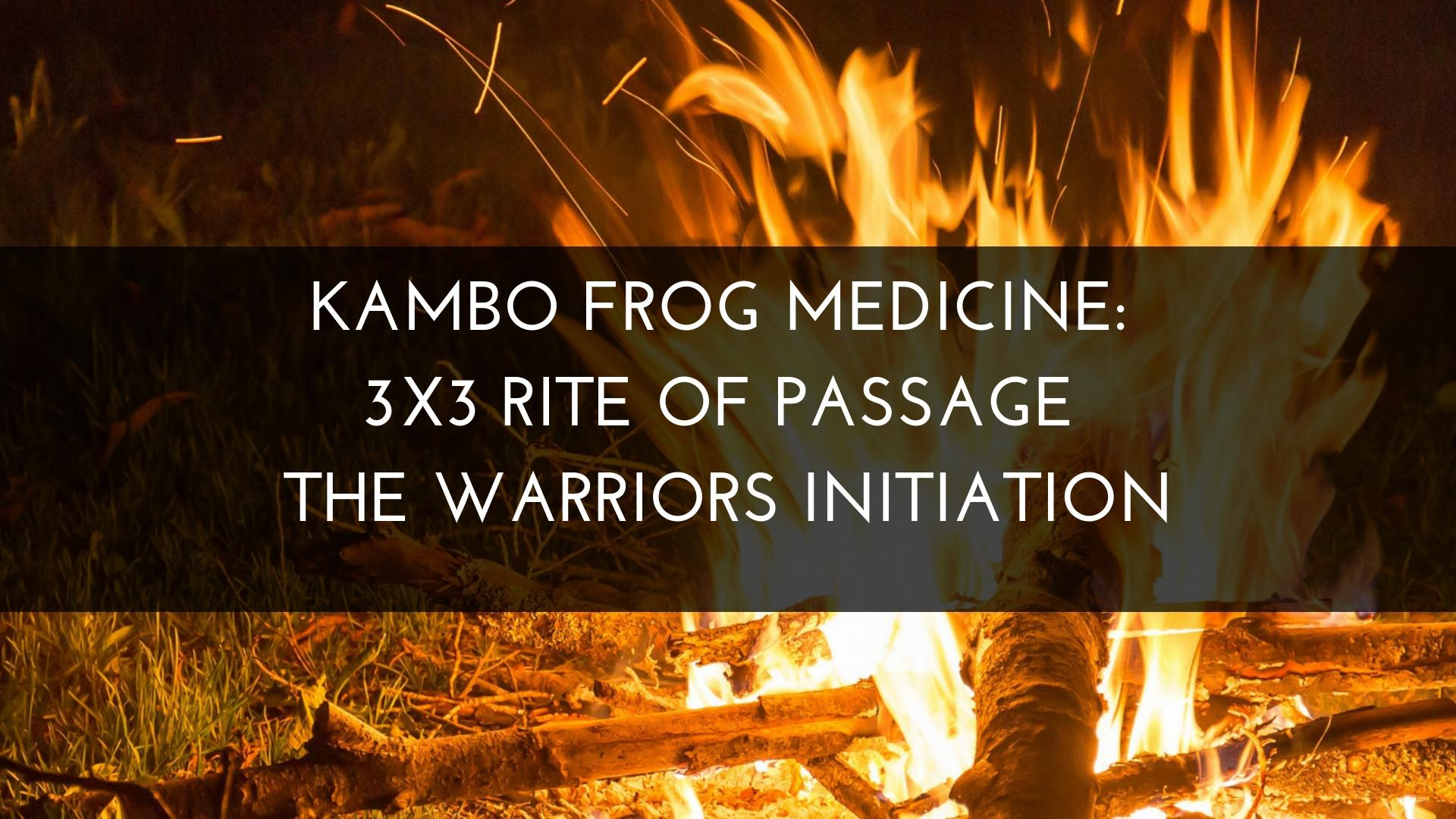 Kambo Frog Medicine 3X3 Rite of Passage: The Warriors Initiation
