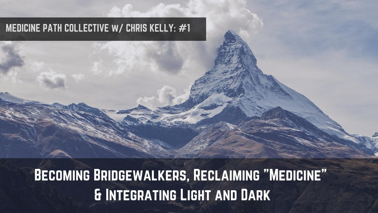 "#1: Becoming Bridgewalkers, Reclaiming ""Medicine"" & Integrating Light and Dark"