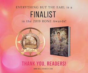 We made it! - I'm thrilled to announce that EVERYTHING BUT THE EARL is among the finalists for the 2019 RONE Award, Victorian-20th century category. It's an honor to make it this far in this prestigious contest, and I'm humbled to have gotten there on the support of so many wonderful readers.The winners will be announced in October!