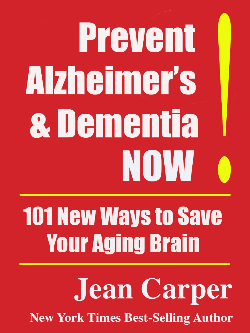 """Cover for Jean Carper's book, """"Prevent Alzheimer's and Dementia NOW!: 101 New Ways to Save Your Aging Brain."""" (Amazon Digital Services, LTD., 2017)"""