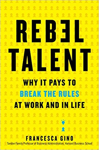 Rebel Talent: Why It Pays to Break the Rules at Work and in Life    by Francesca Gino