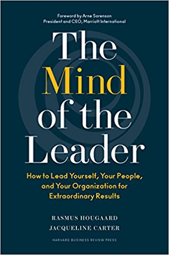 The Mind of the Leader  : How to Lead Yourself, Your People, and Your Organization for Extraordinary Results:    by Rasmus Hougaard and Jacqueline Carter