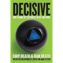 Decisive: How To Make Better Choices in Life and Work    by Chip Heath and Dan Heath