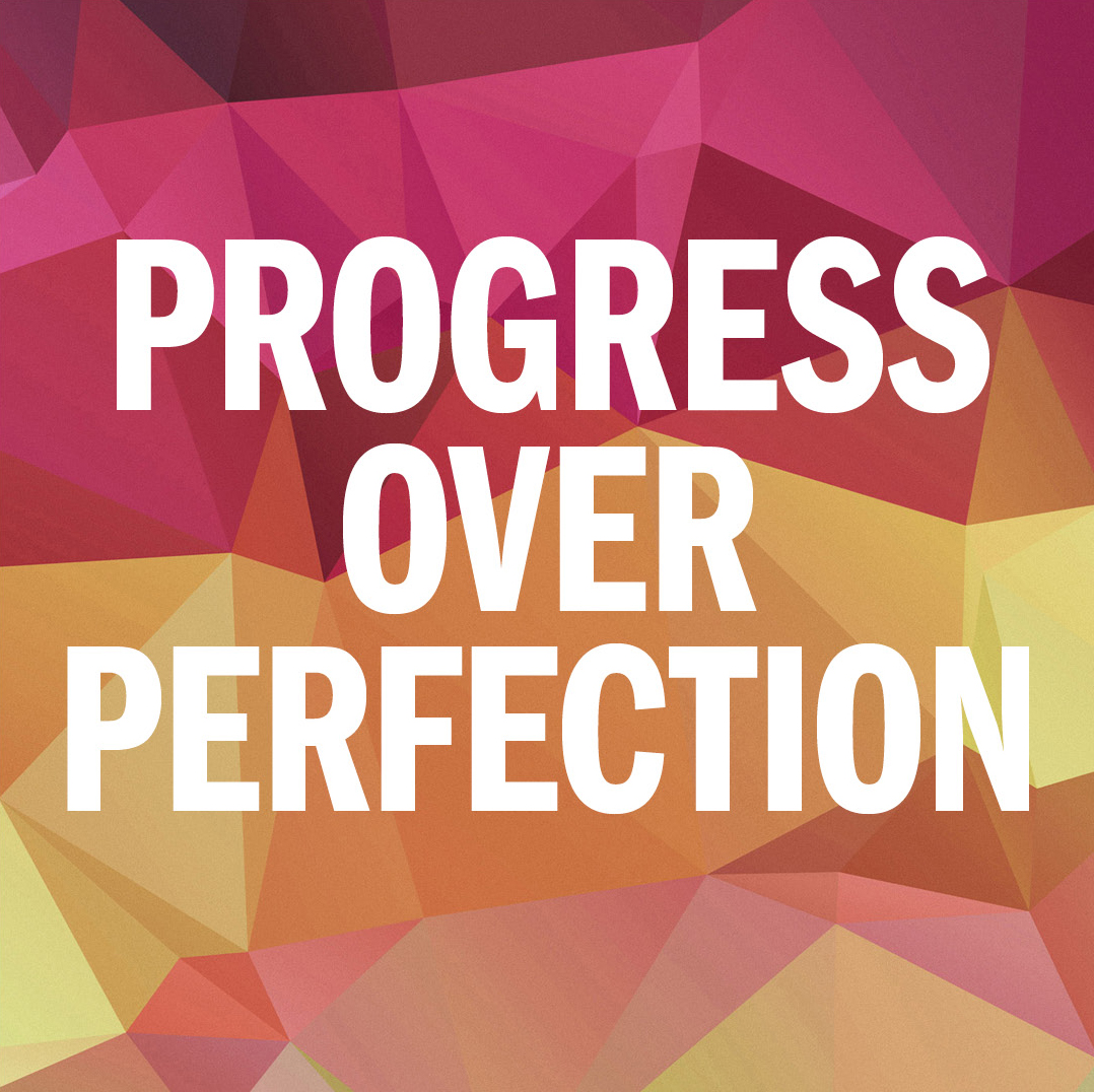 Progress over perfection, coined by Marie Forleo of B-School fame. A motto to keep saying in your head over and over when you're stressing as you try to brand yourself.