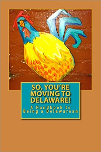 Excerpts  from SO YOU'RE MOVING TO DELAWARE - A HANDBOOK TO BEING A DELAWAREAN
