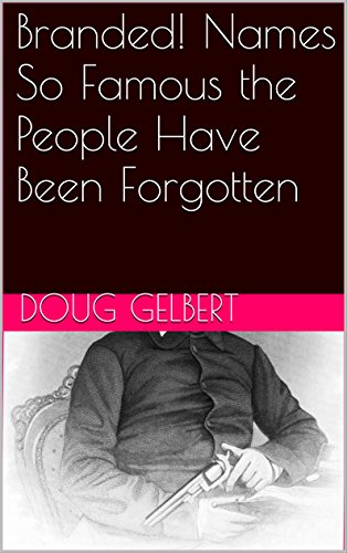Branded Names So Famous The People Have Been Forgotten Books By Doug Gelbert