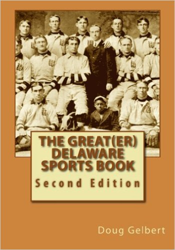 Excerpts  from THE GREAT(ER) DELAWARE SPORTS BOOK - SECOND EDITION