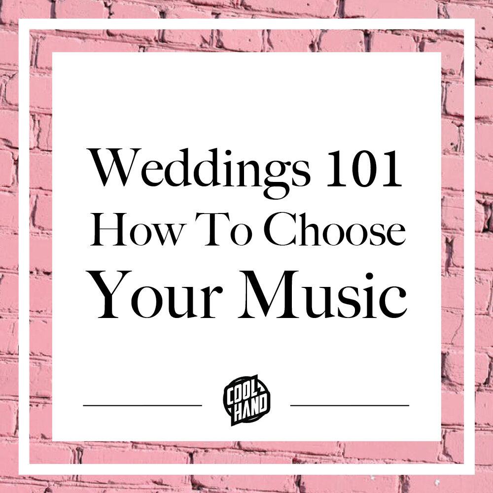 Weddings 101 How To Choose Your Music.jpg