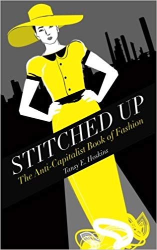 Stitched up- The anti-capitalist book of fashion by Tansy E. Hoskins.jpg