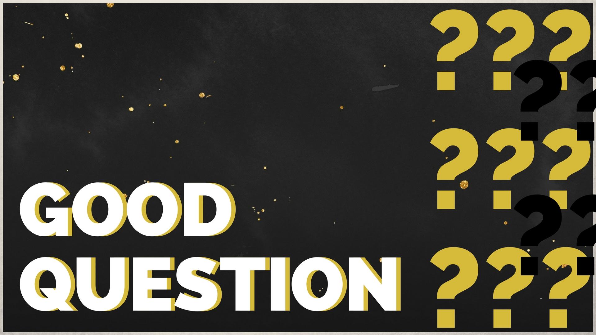 Good Question.jpg
