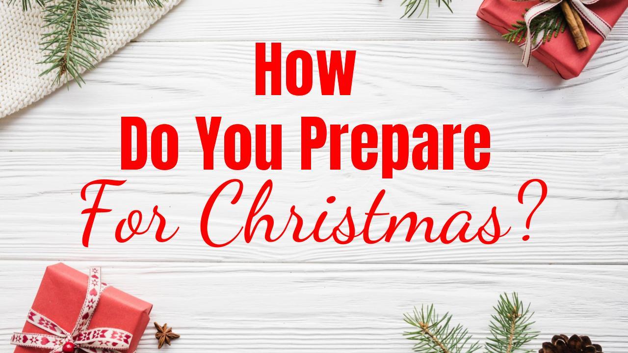 how do you prepare for Christmas_ 12.3.17.jpeg