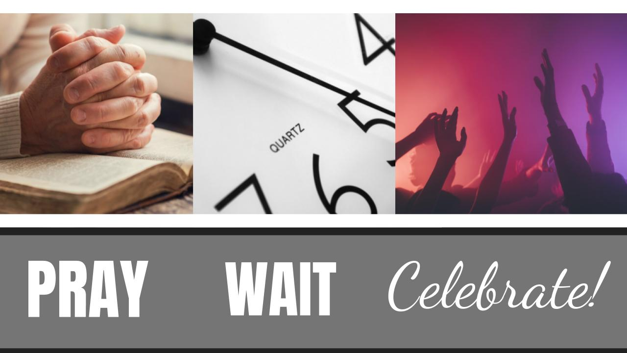 pray wait celebrate 02.04.18.jpeg