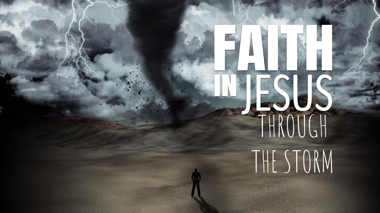 faith in Jesus through the storm 04.22.18.jpeg