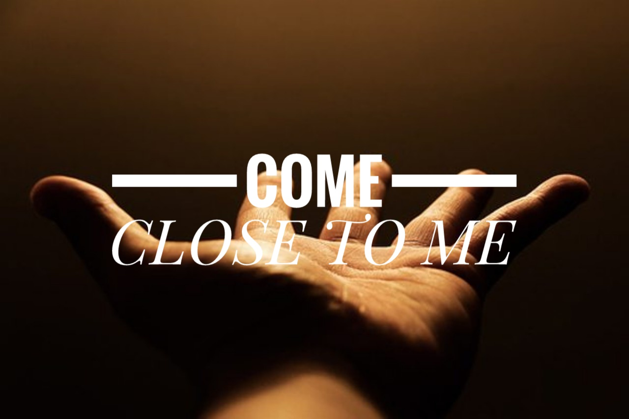 come close to me 07.08.18.jpeg
