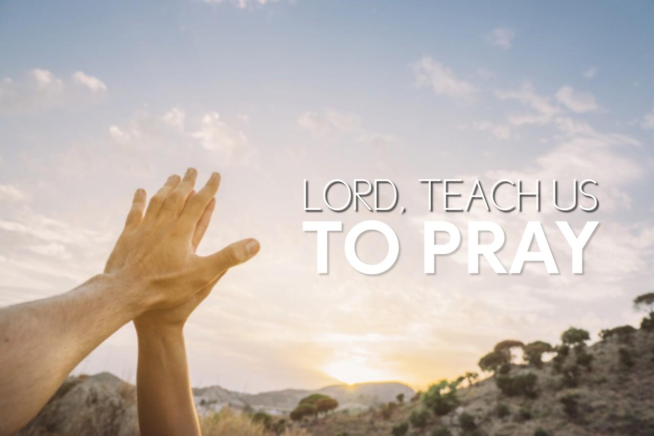 Lord, teach us to pray 02.10.19.jpg