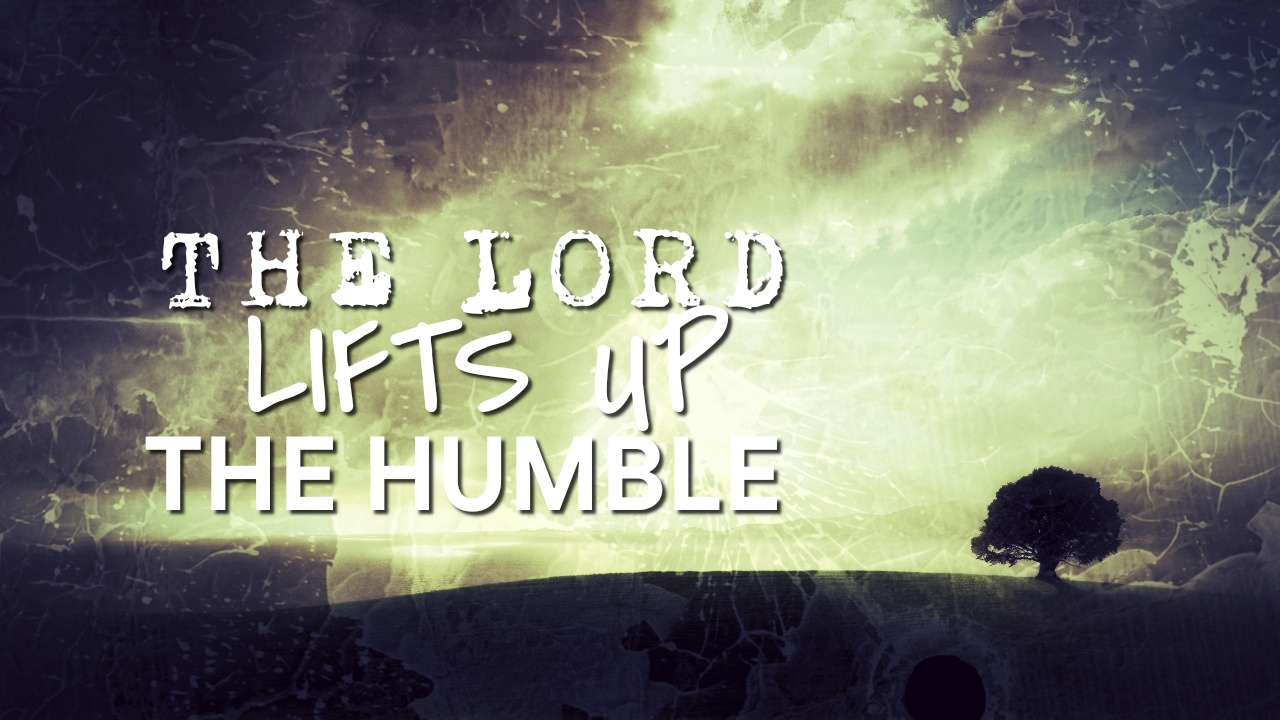 the Lord lifts up the humble 05.26.19.jpg
