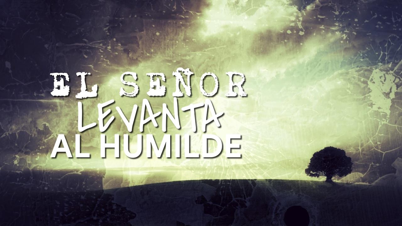 el Señor levanta al humilde 05.26.19.jpg