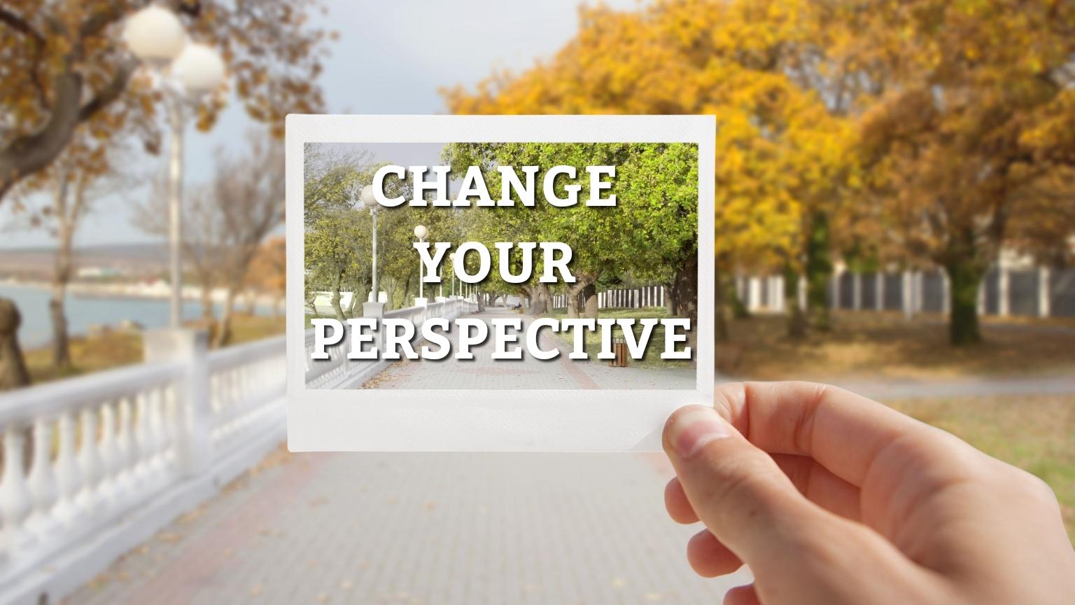 change your perspective 08.25.19.jpg