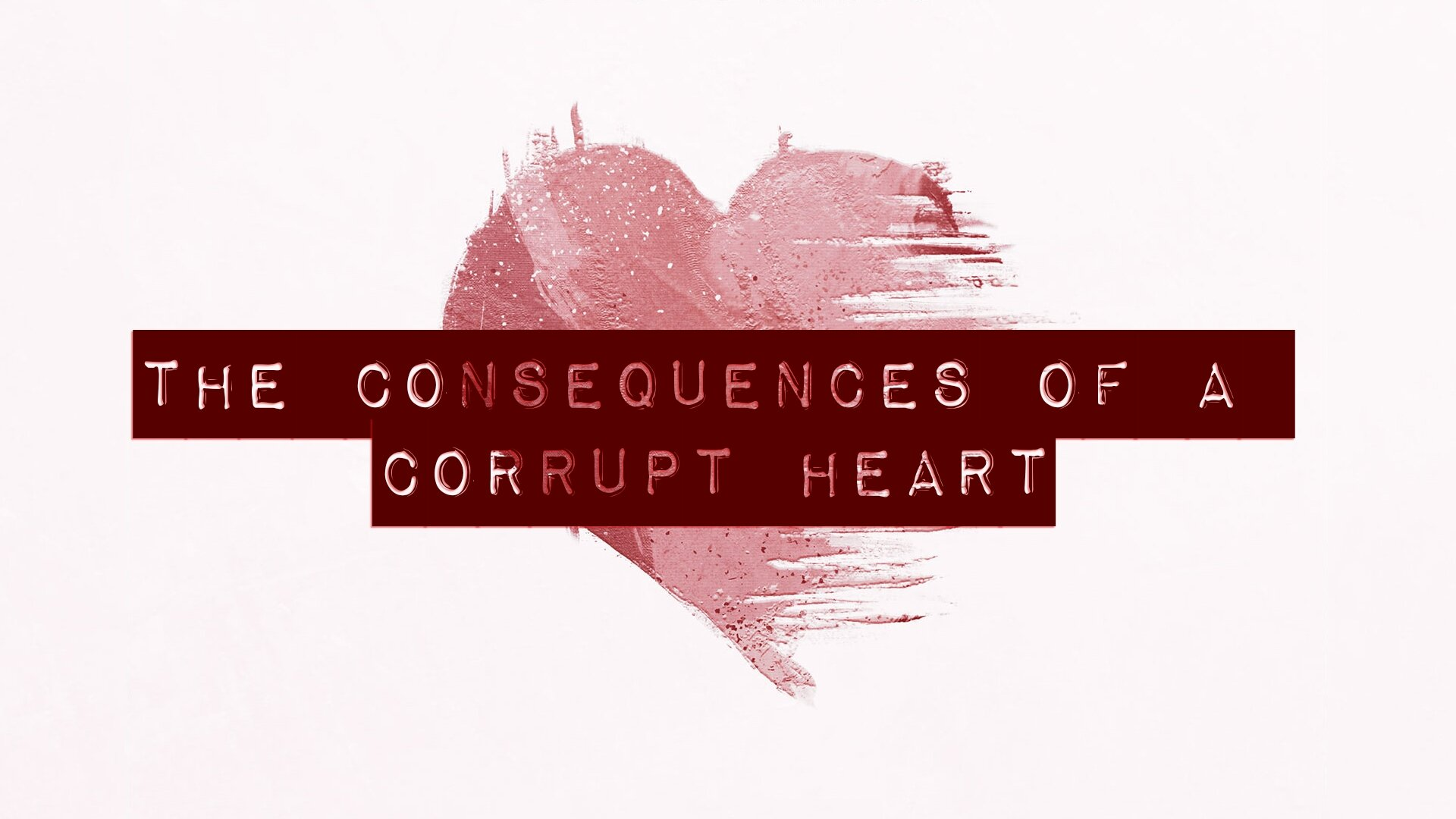 consequences of a corrupt heart 09.15.16.jpg